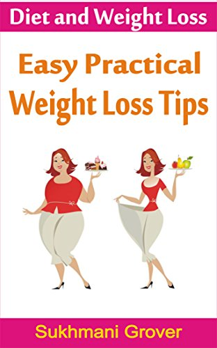 Diet and Weight Loss: Easy Practical Weight Loss Tips That Actually Help You Lose Weight: Tips on How to Lose Weight Fast from the best Weight Loss Programs, Weight Loss Books, Diets and Plans