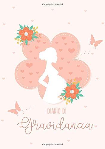 Diario Di Gravidanza: Le tue emozioni e i tuoi ricordi del percorso che ti ha condtto a essere una...