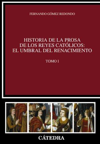 Historia de la prosa de los Reyes Católicos: el umbral del Renacimiento. Tomo I: 1 (Crítica Y Estu