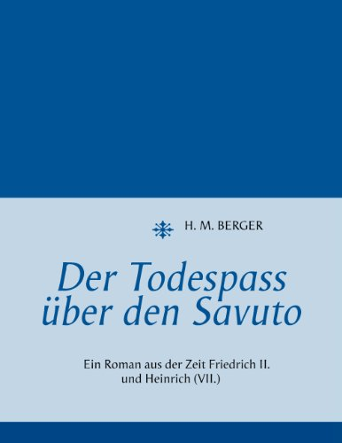 Der Todespass über den Savuto: Ein Roman aus der Zeit Friedrich II. und Heinrich (VII.) (German Edition)