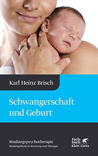 Schwangerschaft und Geburt: Karl Heinz Brisch Bindungspsychotherapie - Bindungsbasierte Beratung und Therapie