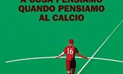 _ A cosa pensiamo quando pensiamo al calcio (Einaudi. Stile libero extra Vol. 11) PDF gratis italiano