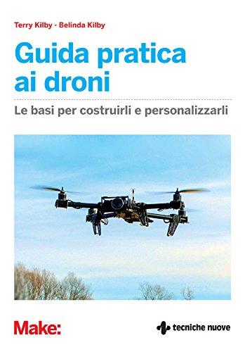 Guida pratica ai droni: Le basi per costruirli e personalizzarli