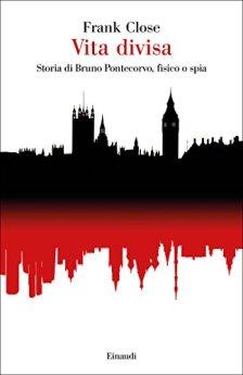 Vita divisa: Storia di Bruno Pontecorvo, fisico o spia (Saggi Vol. 960) di [Close, Frank]