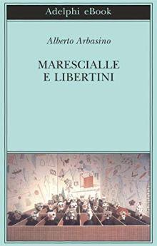 Marescialle e libertini di [Arbasino, Alberto]