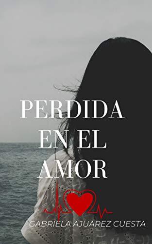 Perdida en el amor de  Gabriela Juárez Cuesta