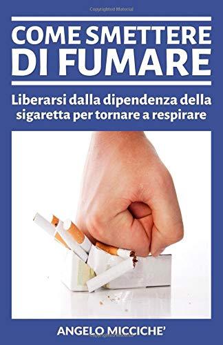 Come smettere di fumare: Liberarsi dalla dipendenza della sigaretta per tornare a respirare