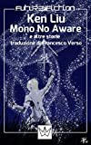 Mono no Aware e altre storie (Future Fiction Vol. 20)