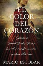 El color del corazón: La historia de Harriet Beecher Stowe y la novela que cambió una nación: La cabaña del tío Tom de [Escobar, Mario]