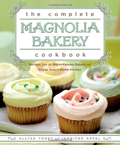 The Complete Magnolia Bakery Cookbook: Recipes From the World-Famous Bakery and Allysa Torey's Home...