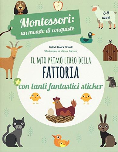 Il mio primo libro della fattoria. 3-4 anni. Montessori: un mondo di conquiste. Con adesivi. Ediz. a...