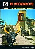 Knossos. Der Palast von Minos - Die minoische Zivilisation (Mythologie, Archäologie, Geschichte, Funde, Museum)