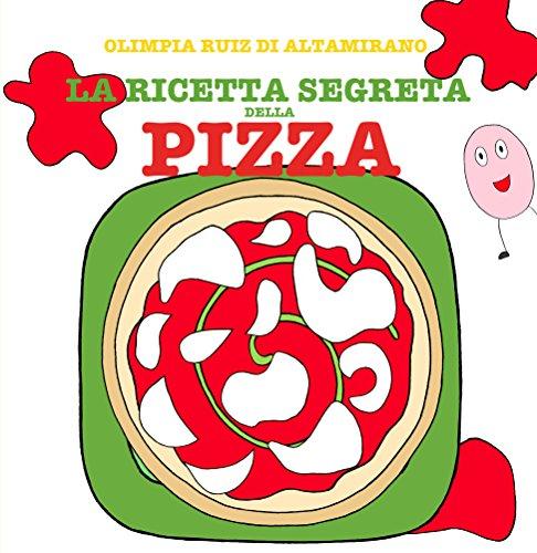 La ricetta segreta della pizza: Leggi, gioca, cucina!