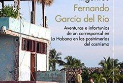 La isla de los ingenios: Aventuras e infortunios de un corresponsal en La Habana en las postrimetrías del castrismo leer libros online gratis en español pdf