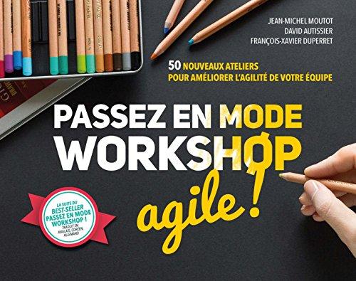 Passez en mode workshop agile ! 50 nouveaux ateliers pour améliorer l'agilité de votre équipe