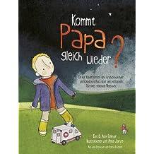 Kommt Papa Gleich Wieder?: Ein fur Kindergarten- Und Grundschulkinder Verstandliches Buch uber den Plotzlichen Tod eines Geliebten Menschen