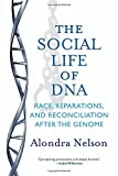 The Social Life of DNA: Race, Reparations, and Reconciliation After the Genome by Alondra Nelson (2016-01-12)