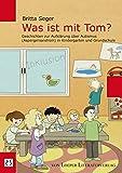 Was ist mit Tom?: Geschichten zur Aufklärung über Autismus (Aspergersyndrom) in Kindergarten und Grundschule