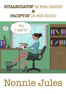 "SUGARCOATIN' IS FOR CANDY & PACIFYIN' IS FOR KIDS!: ""Yes, I Said It!"" by [Jules, Nonnie]"