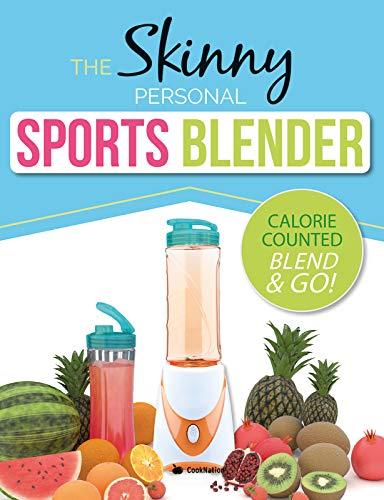 The Skinny Personal Sports Blender Recipe Book: Great tasting, nutritious smoothies, juices & shakes. Perfect for workouts, weight loss & fat burning. Blend & Go!