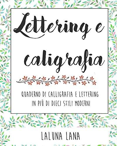 Calligrafia e Lettering: Quaderno di Calligrafia e Lettering in più di dieci stili moderni