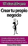 """101 ideas útiles para... Crear tu propio negocio: ¡El """"gran cuadro"""" para montar tu propio negocio con facilidad!"""