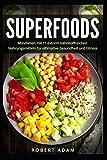 Superfoods: Abnehmen mit 11 extrem nährstoffreichen Nahrungsmitteln für ultimative Gesundheit und Fitness