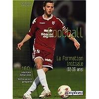 Football, la formation initiale (12 à 16 ans) : 150 séances détaillées, votre saison préparée