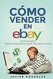 Cómo vender en Ebay. Guía para vendedores particulares 2015: Estruja Ebay y sácate un sobresueldo con tus trastos: Volume 2 (Cómo vender en Ebay y Todocoleccion)