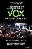 La sorpresa Vox: Las respuestas a las 10 grandes preguntas que todos nos hacemos sobre Vox (Sin colección)