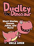 Dudley the Dinosaur: Short Stories, Games, Jokes, and More! (Fun Time Reader Book 46)