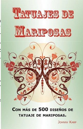 Tatuajes de Mariposas: Con más de 500 diseños de tatuaje de mariposas, entre ideas y fotos que incluyen Tribales, Flores, Alas, Hadas, Celtas y muchos más diseños de mariposas.