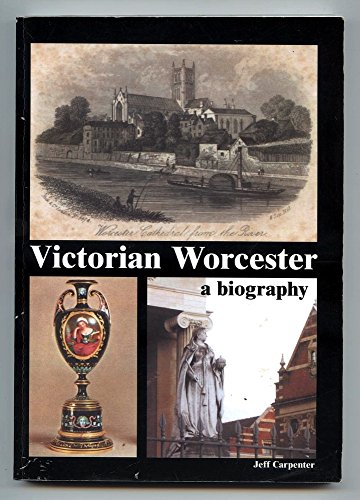 Victorian Worcester: A Biography