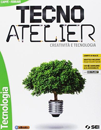 Tecno atelier. Creatività e tecnologia: Tecnologia-Atelier creativo-Laboratorio per le...