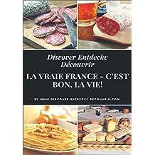 Discover Entdecke Découvrir La Vraie France - C'est bon, la vie!: Literarische Schlemmer Reise durch die Departements. Bon Appétit!