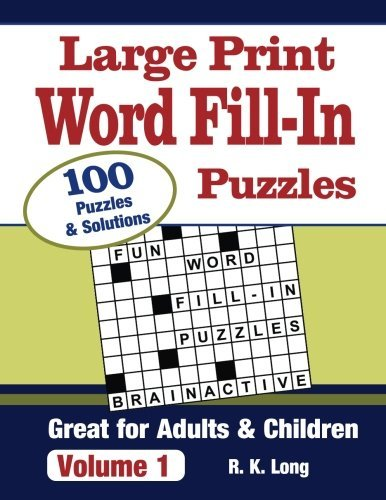 Large Print Word Fill-In Puzzles, Volume 1: 100 Full-Page Word Fill-In Puzzles, Great for Adults &...