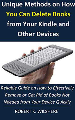 Unique Methods on How You Can Delete Books From Your Kindle Device: Reliable Guide on How to Effectively Remove or Get Rid of eBooks Not Needed From Your Device Quickly. 4