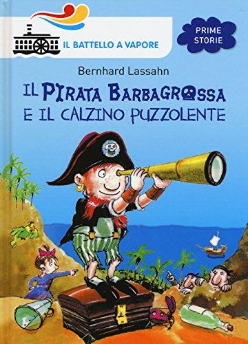 Il pirata Barbagrossa e il calzino puzzolente. Ediz. illustrata