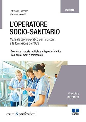 L'operatore socio-sanitario. Manuale teorico-pratico per i concorsi e la formazione dell'OSS