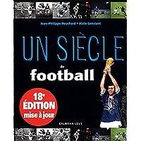 Un siecle de Football 2014-18eme edition mise a jour