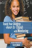 Teach Your Children How to Think with Mentoring (Christian Leadership)