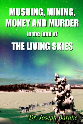 Mushing, Mining, Money and Murder in the Land of the Living Skies (English Edition)