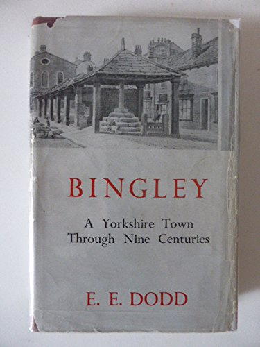 Bingley. A Yorkshire town through nine centuries. With illustrations and maps