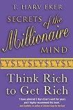 Secrets of Millionaire Mind: Think Rich to Get Rich