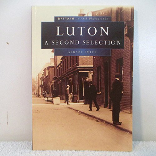Luton in Old Photographs: A Second Selection (Britain in Old Photographs)