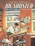 Joe Shuster. La storia degli uomini che crearono Superman