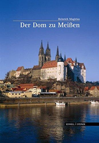 Der Dom zu Meißen (Große Kunstführer / Große Kunstführer / Kirchen und Klöster, Band 182)