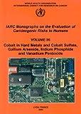 IARC Monographs on the Evaluation of Carcinogenic Risks to Human: Cobalt in Hard-Metals and Cobalt Sulfate, Gallium Arsenide, Indium Phosphide and Vanadium: 86