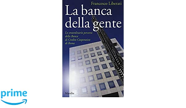 La Banca Della Gente Lo Straordinario Percorso Della Banca