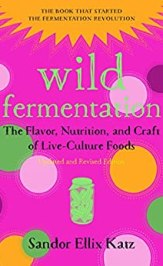 Wild Fermentation: The Flavor, Nutrition, and Craft of Live-Culture Foods, 2nd Edition de [Katz, Sandor Ellix]
